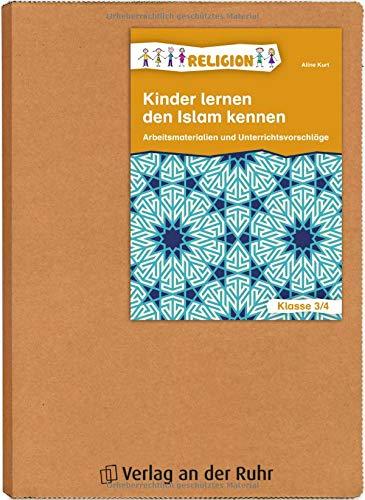 Kinder lernen den Islam kennen: Arbeitsmaterialien und Unterrichtsvorschläge - Klasse 3/4
