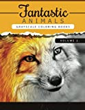 Fantastic Animals Book 2: Animals Grayscale coloring books for adults Relaxation Art Therapy for Busy People (Adult Coloring Books Series, grayscale ... Volume 2 (Animals Coloring Book Series)