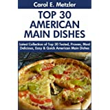 Top 30 American Main Dish Recipes: Latest Collection of Top 30 Tested, Proven, Most-Wanted Delicious, Super Easy And Quick American Main Dishes For You And Your Family (English Edition)