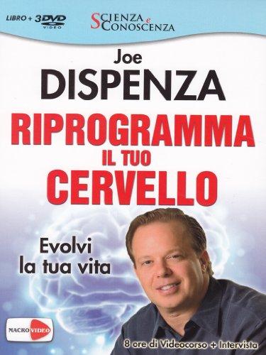 Riprogramma il tuo cervello. Evolvi la tua vita. Video corso e intervista. Con 3 DVD