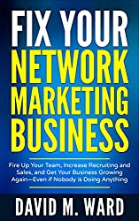 Fix Your Network Marketing Business: Fire Up Your Team, Increase Recruiting and Sales, and Get Your Business Growing Again—Even if Nobody is Doing Anything (English Edition)