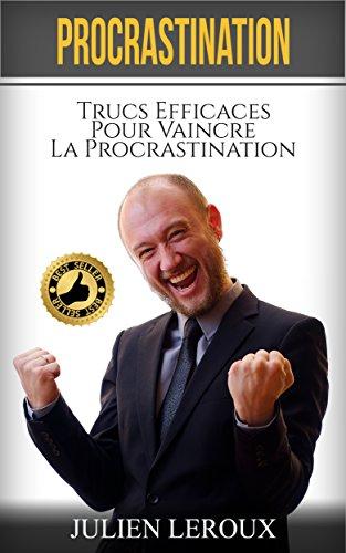 Procrastination: Trucs Efficaces Pour Vaincre Le Procrastination (succès, procrastination, time management, gestion du temps, productivité, comment devenir productif, accomplir plus)
