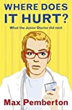 Where Does it Hurt?: What the Junior Doctor did next (Paperback)