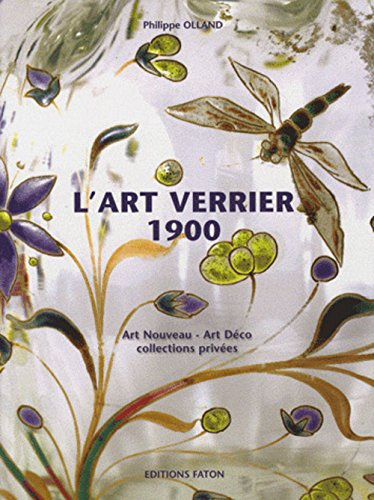 L'art verrier 1900 : De l'Art Nouveau à l'Art Déco à travers des collections privées par Philippe Olland