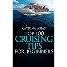 Top 100 Cruising Tips for Beginners by Katrina Abiasi (2012-12-08)