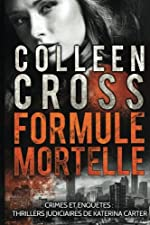 Formule Mortelle - Crimes et enquêtes : Thrillers judiciaires de Katerina Carter de Colleen Cross