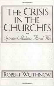 The Crisis in the Churches: Spiritual Malaise, Fiscal Woe