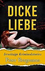Dicke Liebe: Irrwitzige Kriminalstories