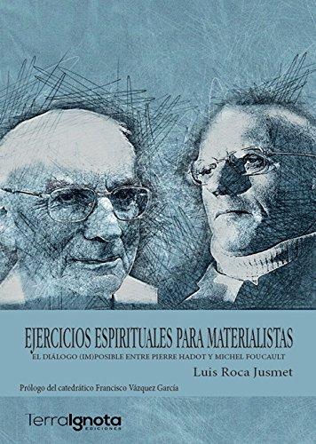Ejercicios espirituales para materialistas: El diálogo (im) posible entre Pierre Hadot y Michel Foucault