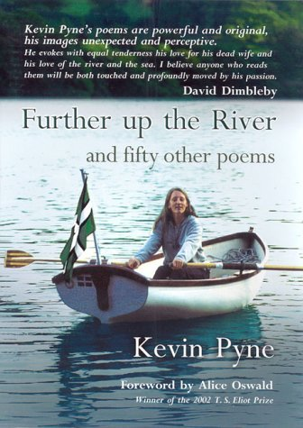 Further Up the River and Fifty Other Poems by Alice Oswald (Foreword), Kevin Pyne (21-Oct-2004) Hardcover