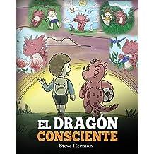 El Dragón Consciente: (The Mindful Dragon) Un libro de dragones sobre la conciencia plena. Un adorable cuento infantil para enseñar a los niños sobre ... enfoque y la paz. (My Dragon Books Español)