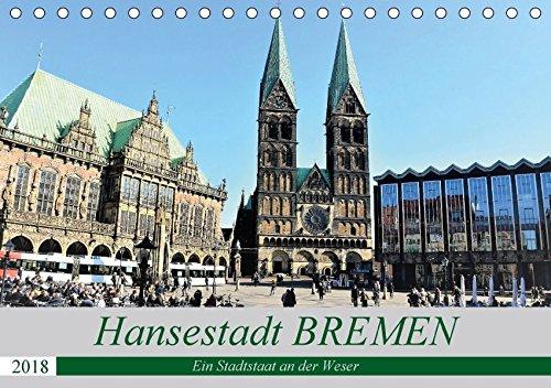 Hansestadt Bremen - Ein Stadtstaat an der Weser (Tischkalender 2018 DIN A5 quer): Sehenswerte Hansestadt - Bremen an der Weser - mit historischen ... ... [Kalender] [Mar 20, 2016] Klünder, Günther (Gebäude-listen)