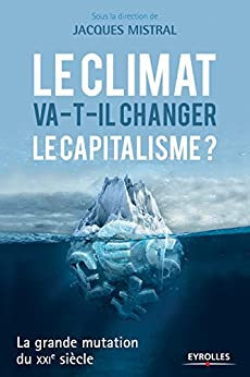 Le climat va-t-il changer le capitalisme ?: La grande mutation du XXIe siècle par [Collectif Eyrolles, Mistral, Jacques]