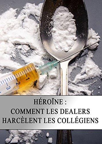 Héroïne : Comment les Dealers Harcèlent les Collégiens par Enquête Investigation