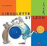 Ciboulette et Léon : Les six histoires de Ciboulette et Léon, coffret en 6 volumes : Le fil ; La peinture ; Le bateau ; Le bouton ; Le livre ; L'ombre