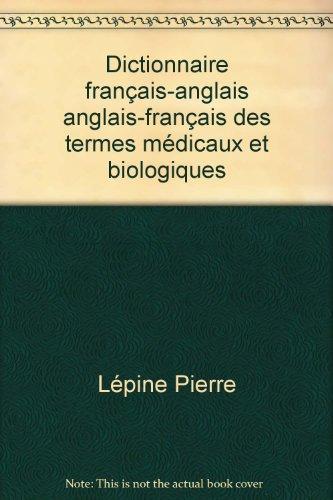 Dictionnaire français-anglais anglais-français des termes médicaux et biologiques par Lépine Pierre