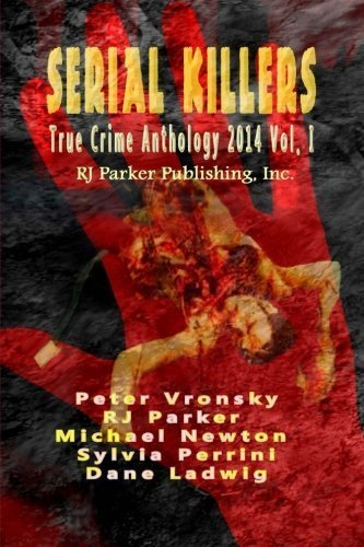 Serial Killers True Crime Anthology 2014 (Annual Anthology) by Parker, Rj, Vronsky, Peter, Newton, Michael (2013) Paperback