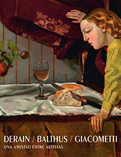 DERAIN / BALTHUS / GIACOMETTI: Una amistad entre artistas