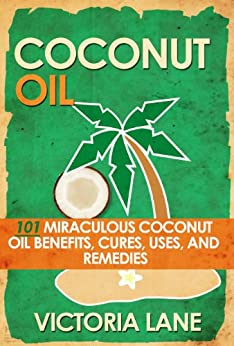 COCONUT OIL: 101 Miraculous Coconut Oil Benefits, Cures, Uses, and Remedies (Coconut Oil Secrets, Cures, and Recipes for Amazing Health and Vibrant Beauty) (English Edition) par [Lane, Victoria]