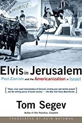 Elvis in Jerusalem: Post-Zionism and the Americanization of Israel by Tom Segev (2002-05-01)