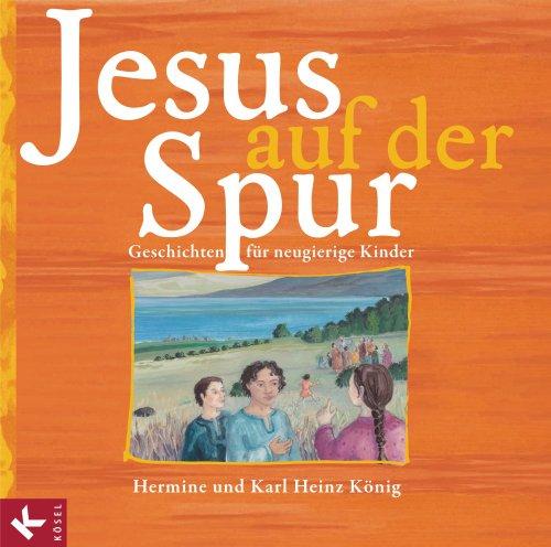 Jesus auf der Spur: Geschichten für neugierige Kinder