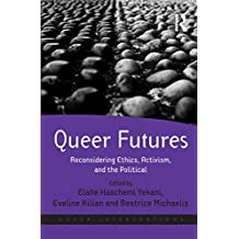 Queer Futures: Reconsidering Ethics, Activism, and the Political (Queer Interventions)