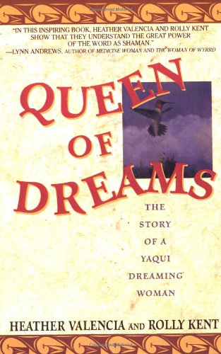Queen of Dreams: The Story of a Yaqui Dreaming Woman (Valencia Queen)