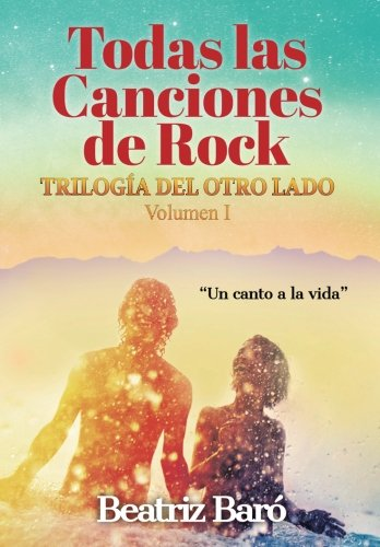 Todas las canciones de rock: 2ª Edición: Volume 1 (Trilogía del Otro Lado) por Beatriz Baró Sánchez