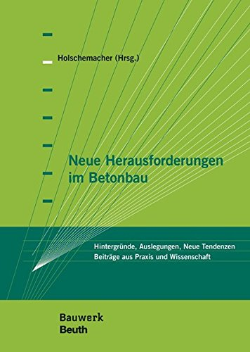 Neue Herausforderungen im Betonbau: Hintergründe, Auslegungen, Neue Tendenzen Beiträge aus Praxis und Wissenschaft (Bauwerk)