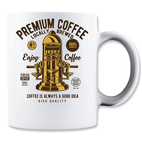 Premium Coffee Locally Brewed Enjoy Coffee Is Always A Goods Idea Klassische Teetasse Kaffeetasse (Premium-skate Low)