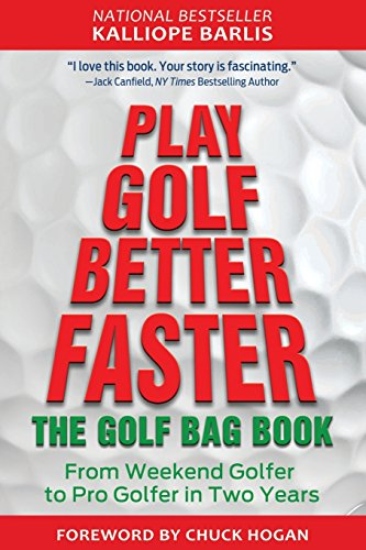 Play Golf Better Faster: The Little Golf Bag Book: From Weekend Golfer to Pro Golfer in Two Years por Kalliope Barlis