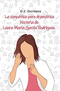 La simpática pero dramática historia de Laura María García Rodríguez par  G. Z. Escribano