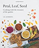 Petal, Leaf, Seed: Cooking with the treasures of the garden