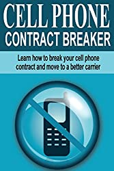 Cell Phone Contract Breaker: Learn how to break your cell phone contract and move to a better carrier