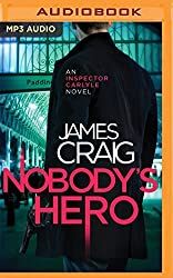 Nobody's Hero (Inspector Carlyle) by James Craig (2016-05-24)