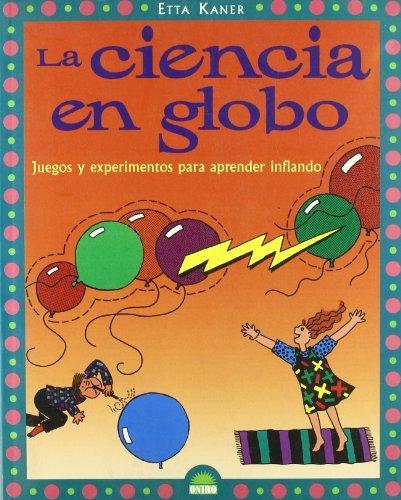 La ciencia en globo/Balloon Science: Juegos y experimentos para aprender inflando/Games and Experiments to Learn Inflating par Etta Kanner