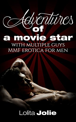 Adventures of a Movie Star with Multiple Guys  MMF erotica for men with explicit sex