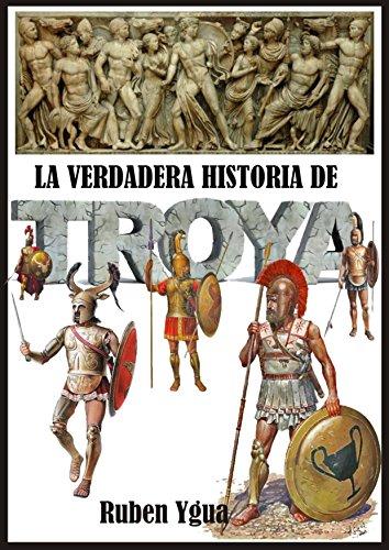 LA VERDADERA HISTORIA DE TROYA (Spanish Edition)