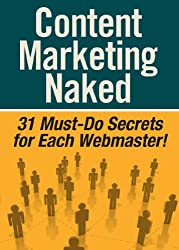 Content Marketing Naked - 31 Must-Do Secrets for Each Webmaster! (English Edition)