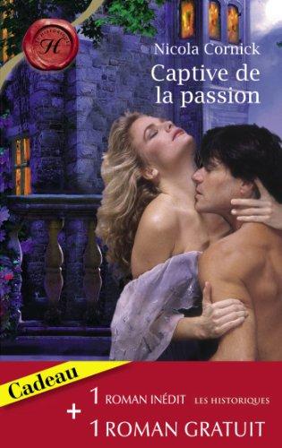 Captive de la passion - La rose d'albâtre (Harlequin Les Historiques) par Nicola Cornick