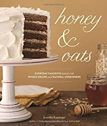 Honey & Oats: Everyday Favorites Baked with Whole Grains and Natural Sweeteners by Jennifer Katzinger (2014-04-29)