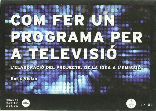 Com fer un programa per a televisió: l'elaboració del projecte, de la idea a l'emissió. por Daniel Romaní Cornet