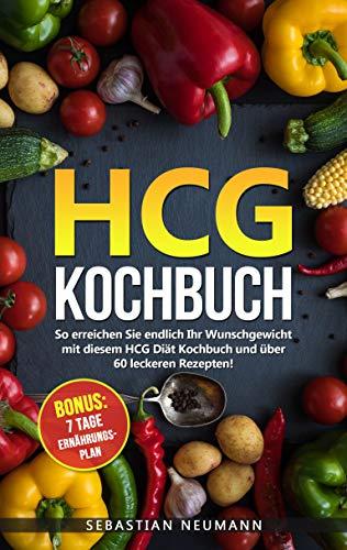 HCG Kochbuch: So erreichen Sie endlich Ihr Wunschgewicht mit diesem HCG Diät Kochbuch und über 60 leckeren Rezepten!