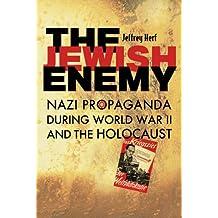 The Jewish Enemy: Nazi Propaganda during World War II and the Holocaust by Jeffrey Herf (2008-04-30)