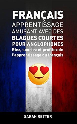 FRANÇAIS: APPRENTISSAGE AMUSANT AVEC DES BLAGUES COURTES POR ANGLOPHONES: Riez, souriez et profitez de l'apprentissage du Français.