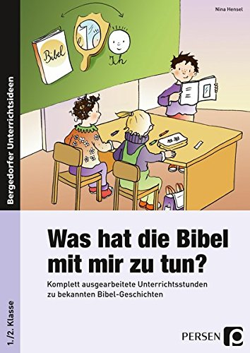 Was hat die Bibel mit mir zu tun? - 1./2. Klasse: Komplett ausgearbeitete Unterrichtsstunden zu bekannten Bibel-Geschichten