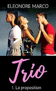 Trio, tome 1 : La proposition par Eleonore Marco