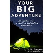 Your Big Adventure: An essential guide to travelling, backpacking and gap years