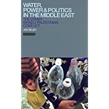 Water, Power and Politics in the Middle East: The Other Israeli-Palestinian Conflict