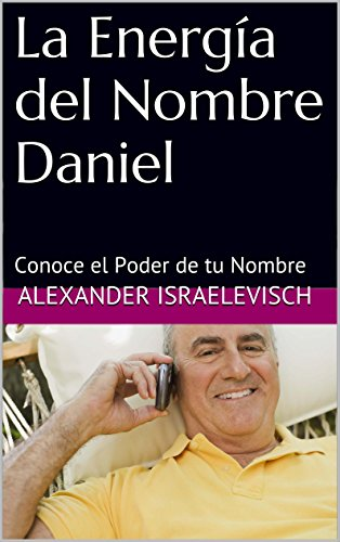 La Energía del Nombre Daniel: Conoce el Poder de tu Nombre (Colección Nombres Propios Hebreos)